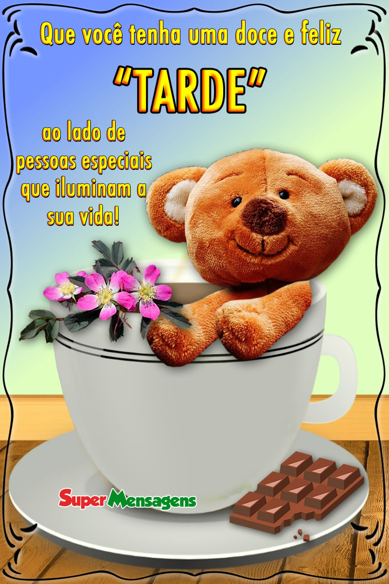 Mensagem de Boa Tarde com ursinho dentro da xícara e chocolate
